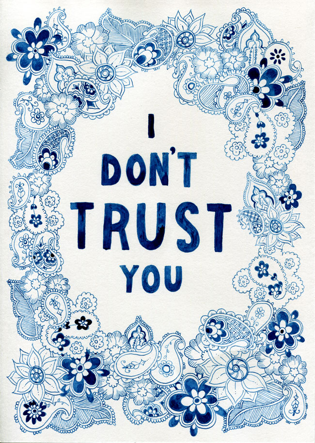 "A drawing with a lot of small paisley and flower doodles in blue ink forming a border around the words ""I DON'T TRUST YOU""."