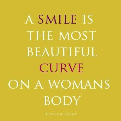 """A smile is the most beautiful curve on a woman's body."""